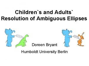Childrens and Adults Resolution of Ambiguous Ellipses Doreen