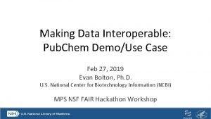 Making Data Interoperable Pub Chem DemoUse Case Feb