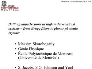 Presented at Photonics Europe SPIE 2004 Battling imperfections