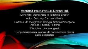 RESURS EDUCAIONAL DESCHIS Denumire Using Apps in Teaching