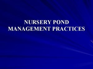 NURSERY POND MANAGEMENT PRACTICES INTRODUCTION Nursery pond is
