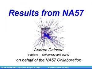 Results from NA 57 Andrea Dainese Padova University