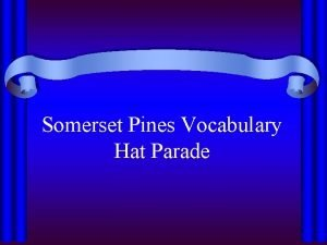 Somerset Pines Vocabulary Hat Parade Were having a