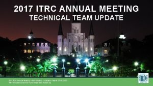 2017 ITRC ANNUAL MEETING TECHNICAL TEAM UPDATE 2017