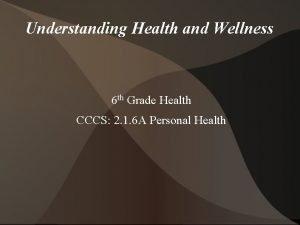 Understanding Health and Wellness 6 th Grade Health