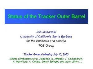 Status of the Tracker Outer Barrel Joe Incandela
