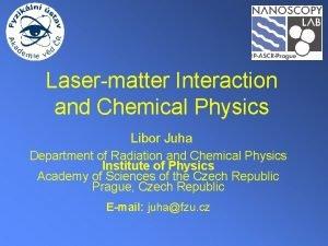 Lasermatter Interaction and Chemical Physics Libor Juha Department