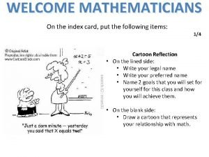 WELCOME MATHEMATICIANS On the index card put the