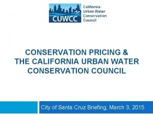 CONSERVATION PRICING THE CALIFORNIA URBAN WATER CONSERVATION COUNCIL