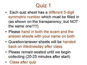 Quiz 1 Each quiz sheet has a different