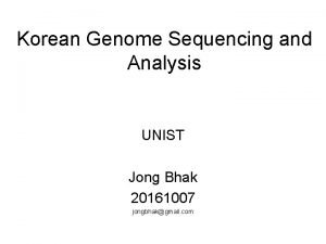 Korean Genome Sequencing and Analysis UNIST Jong Bhak