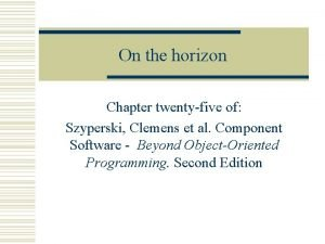 On the horizon Chapter twentyfive of Szyperski Clemens