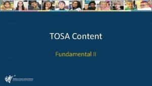 TOSA Content Fundamental II TOSA AGENDA Content for