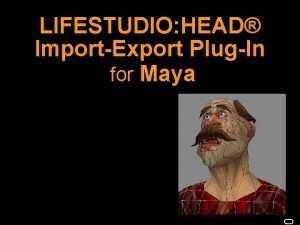 LIFESTUDIO HEAD ImportExport PlugIn for Maya LIFESTUDIO HEAD