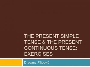 THE PRESENT SIMPLE TENSE THE PRESENT CONTINUOUS TENSE