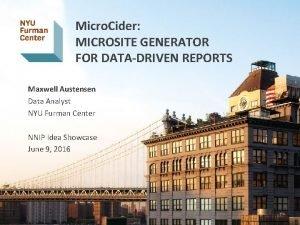 Micro Cider MICROSITE GENERATOR FOR DATADRIVEN REPORTS Maxwell