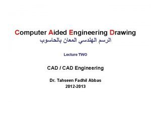 Computer Aided Engineering Drawing Lecture TWO CAD CAD