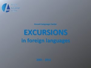 Accent Language Center EXCURSIONS in foreign languages 2001