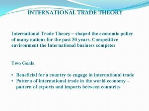 INTERNATIONAL TRADE THEORY International Trade Theory shaped the