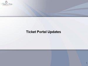 Ticket Portal Updates 1 Ticket Portal Key Dates