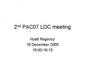 2 nd PAC 07 LOC meeting Hyatt Regency