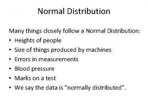 Normal Distribution Many things closely follow a Normal