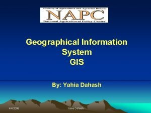 Geographical Information System GIS By Yahia Dahash 442006