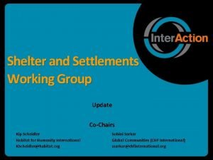 Shelter and Settlements Working Group Update CoChairs Kip