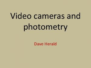 Video cameras and photometry Dave Herald Background Occultations