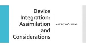 Device Integration Assimilation and Considerations Zachary W A