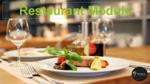 Restaurant Module About Restaurant Module This Module has
