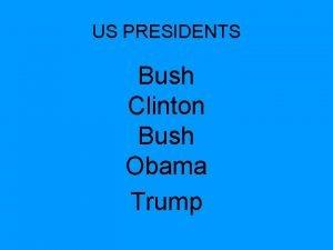 US PRESIDENTS Bush Clinton Bush Obama Trump GEORGE