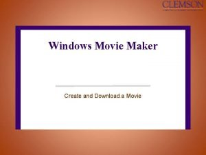 Windows Movie Maker Create and Download a Movie