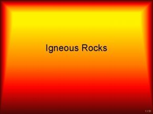 Igneous Rocks 1 51 What are Igneous Rocks