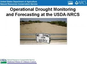 Operational Drought Monitoring and Forecasting at the USDANRCS