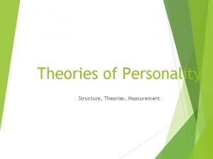 Theories of Personality Structure Theories Measurement chapter 2