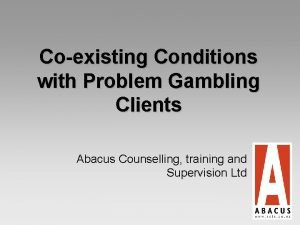 Coexisting Conditions with Problem Gambling Clients Abacus Counselling