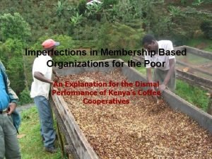 Imperfections in Membership Based Organizations for the Poor
