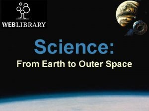 Science From Earth to Outer Space Enduring Understanding