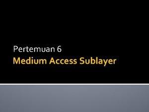 Pertemuan 6 Medium Access Sublayer Jaringan dibagi dalam