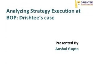 Analyzing Strategy Execution at BOP Drishtees case Presented