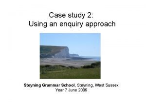 Case study 2 Using an enquiry approach Steyning