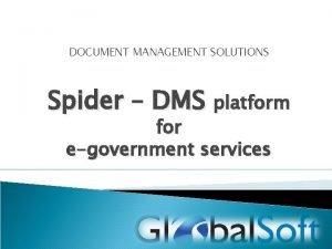 DOCUMENT MANAGEMENT SOLUTIONS Spider DMS platform for egovernment