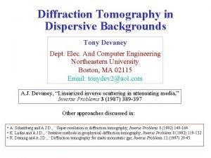 Diffraction Tomography in Dispersive Backgrounds Tony Devaney Dept