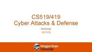 CS 519419 Cyber Attacks Defense Shellcode 101118 Buffer