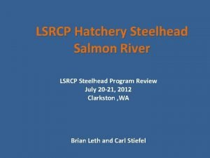 LSRCP Hatchery Steelhead Salmon River LSRCP Steelhead Program