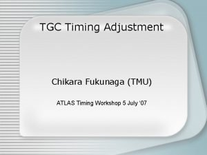 TGC Timing Adjustment Chikara Fukunaga TMU ATLAS Timing