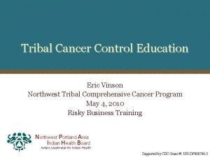 Tribal Cancer Control Education Eric Vinson Northwest Tribal