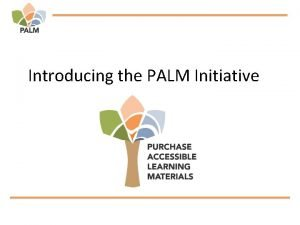 Introducing the PALM Initiative What is the PALM