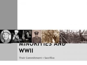 MINORITIES AND WWII Their Commitment Sacrifice CANADAS TREATMENT